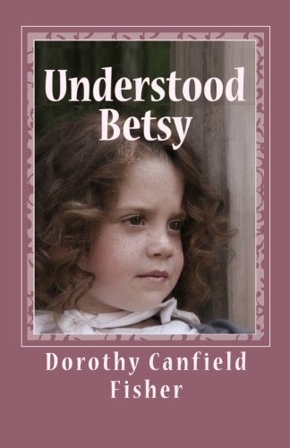 Understood Betsy: Dorothy Canfield Fisher