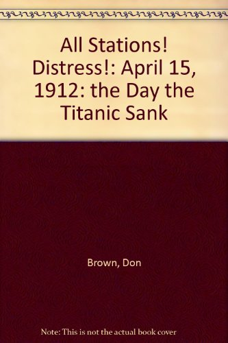 9781448731510: All Stations! Distress!: April 15, 1912: the Day the Titanic Sank