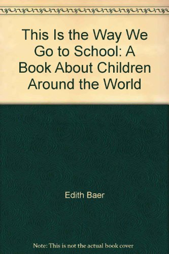 This Is the Way We Go to School: A Book About Children Around the World: Edith Baer