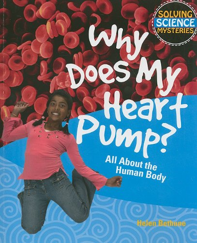 9781448804047: Why Does My Heart Pump?: All About the Human Body (Solving Science Mysteries)