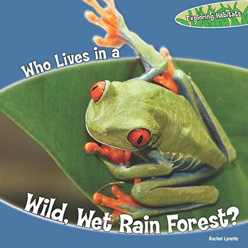 Who Lives in a Wild, Wet Rain Forest? (Library Binding): Rachel Lynette