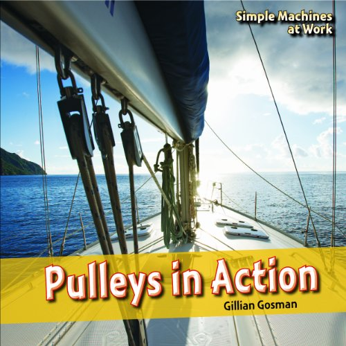 Pulleys in Action (Simple Machines at Work): Gosman, Gillian