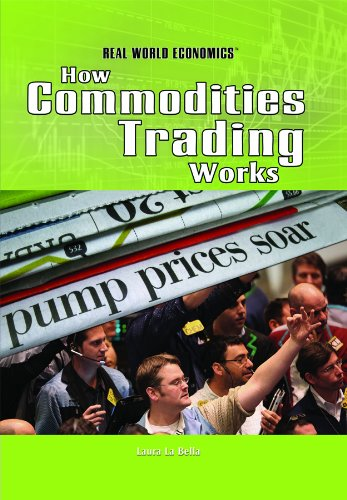How Commodities Trading Works (Real World Economics): La Bella, Laura