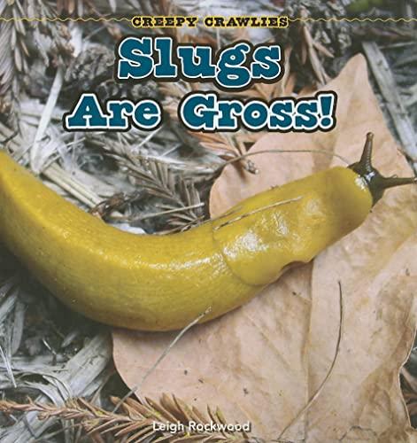 Slugs Are Gross! (Creepy Crawlies (Crabtree Publishing)): Leigh Rockwood