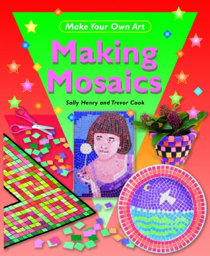 Making Mosaics (Make Your Own Art): Henry, Sally, Cook, Trevor