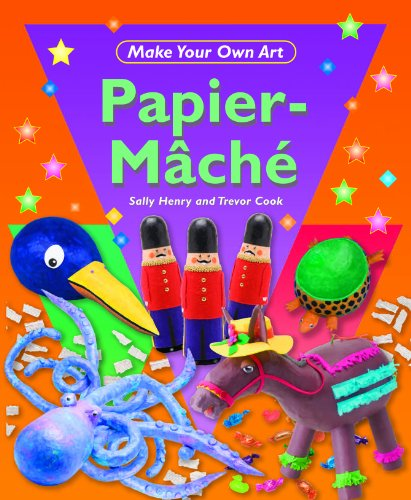 Papier-Mache (Make Your Own Art): Henry, Sally, Cook, Trevor