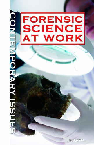 Forensic Science at Work (Contemporary Issues (Rosen)): Siegel, Jay A.