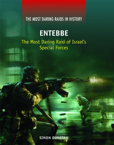 Entebbe: The Most Daring Raid of Israel's Special Forces (Most Daring Raids in History): ...