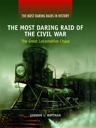 The Most Daring Raid of the Civil War: The Great Locomotive Chase (Most Daring Raids in History): ...