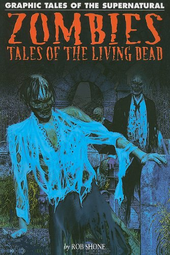 Zombies: Tales of the Living Dead (Graphic Tales of the Supernatural): Shone, Rob