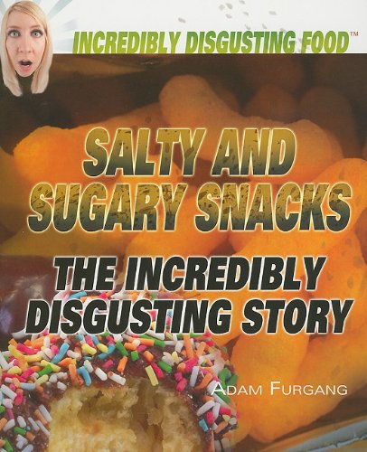 9781448822836: Salty and Sugary Snacks: The Incredibly Disgusting Story (Incredibly Disgusting Food)