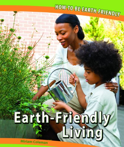 Earth-Friendly Living (How to Be Earth Friendly): Coleman, Miriam