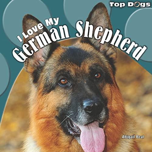 9781448826544: I Love My German Shepherd (Top Dogs)