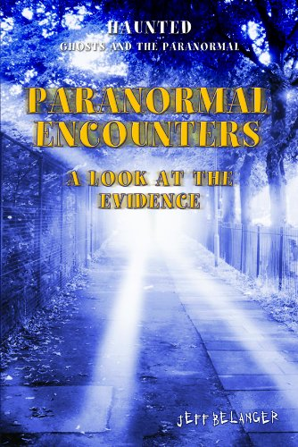 Paranormal Encounters: A Look at the Evidence (Haunted: Ghosts and the Paranormal): Jeff Belanger