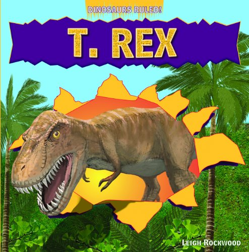 9781448850785: T. Rex (Dinosaurs Ruled!)