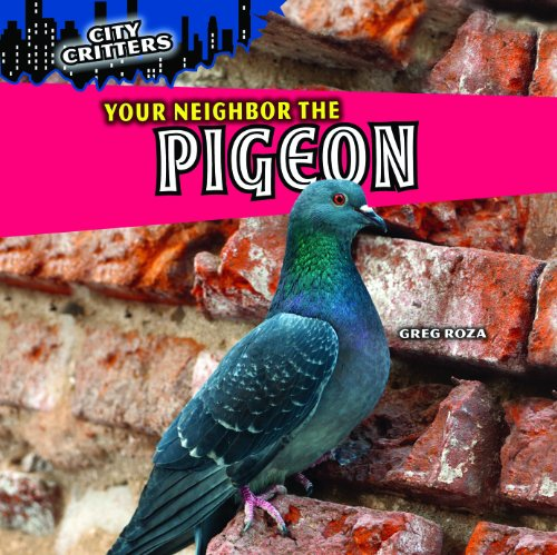 Your Neighbor the Pigeon (City Critters): Roza, Greg