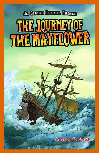 The Journey of the Mayflower (JR. Graphic Colonial America): Andrea P. Smith