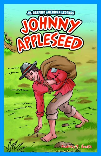 Johnny Appleseed (JR. Graphic American Legends): Smith, Andrea P