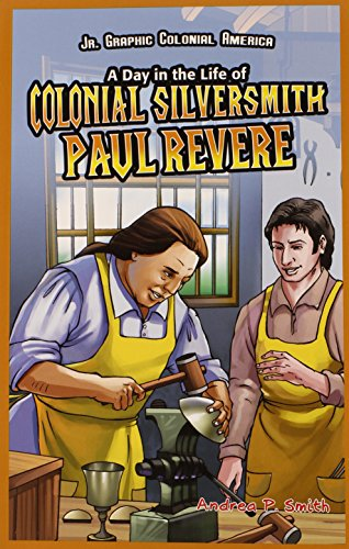 A Day in the Life of Colonial Silversmith Paul Revere (JR. Graphic Colonial America): Smith, Andrea...