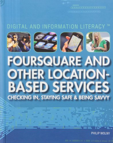 Foursquare and Other Location-Based Services: Checking In, Staying Safe & Being Savvy (Digital ...