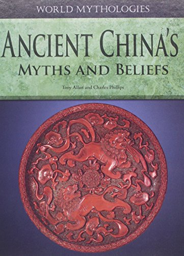 Ancient China's Myths and Beliefs (World Mythologies (Rosen)): Allan, Tony; Phillips, Charles