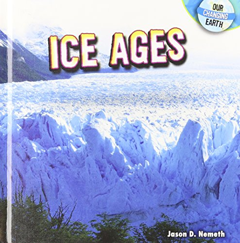 Ice Ages (Our Changing Earth): Jason D. Nemeth