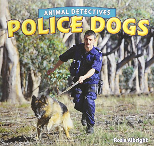 Police Dogs (Animal Detectives): Albright, Rosie