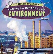 Exploring Our Impact on the Environment (Let's Explore Life Science (Powerkids)): Hawley, Ella