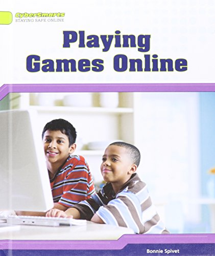 Playing Games Online (Cybersmarts: Staying Safe Online): Bonnie Spivet