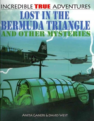 Lost in the Bermuda Triangle and Other Mysteries (Incredible True Adventures): Ganeri, Anita, West,...