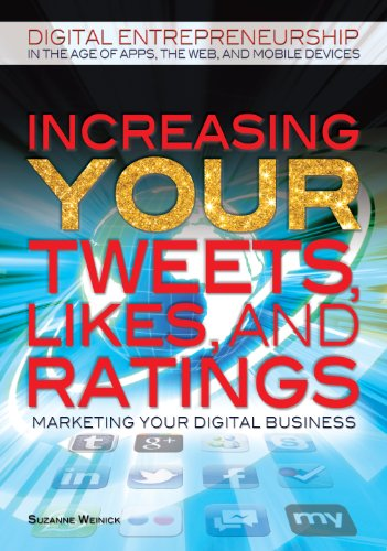 Increasing Your Tweets, Likes, and Ratings: Marketing Your Digital Business (Library Binding): ...