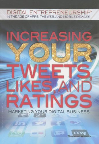 Increasing Your Tweets, Likes, and Ratings: Marketing Your Digital Business (Digital ...