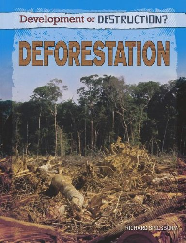 Deforestation (Development or Destruction?): Richard Spilsbury