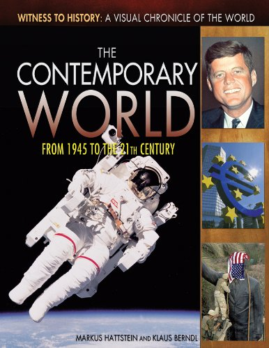 The Contemporary World: From 1945 to the 21st Century (Witness to History: a Visual Chronicle of ...