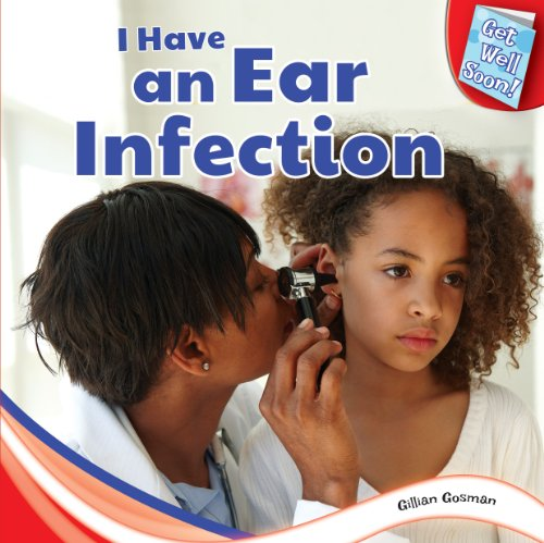 I Have an Ear Infection (Get Well Soon!): Gillian Gosman