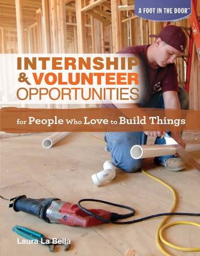 Internship & Volunteer Opportunities for People Who Love to Build Things (Library Binding): ...