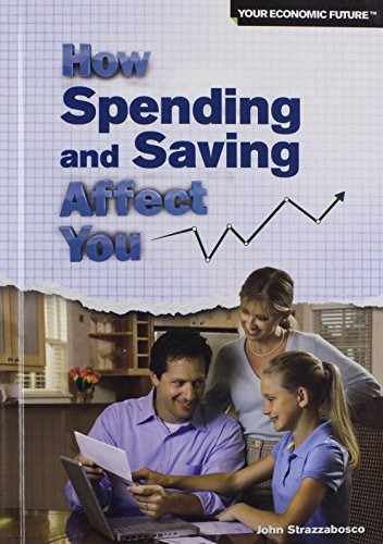 9781448883448: How Spending and Saving Affect You (Your Economic Future (Rosen))