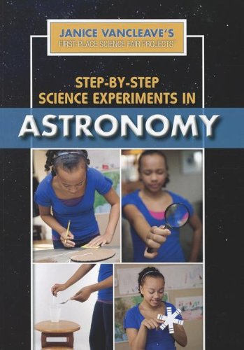 Step-by-Step Science Experiments in Astronomy (Janice Vancleave's First-Place Science Fair Projects) (1448884616) by Janice Pratt VanCleave