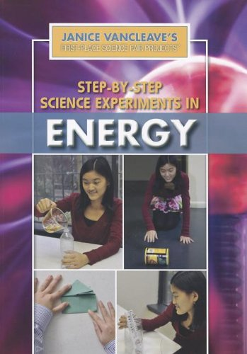 Step-by-Step Science Experiments in Energy (Janice Vancleave's First-Place Science Fair ...