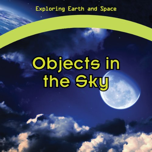 9781448885787: Objects in the Sky (Exploring Earth and Space)