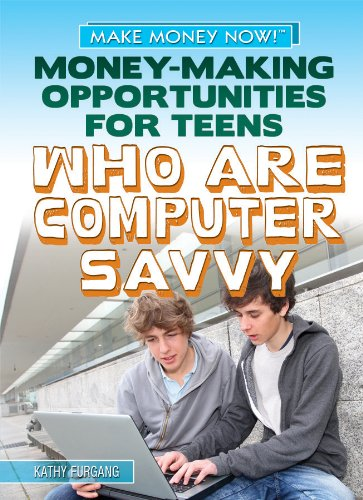 Money-Making Opportunities for Teens Who Are Computer Savvy (Library Binding): Kathy Furgang