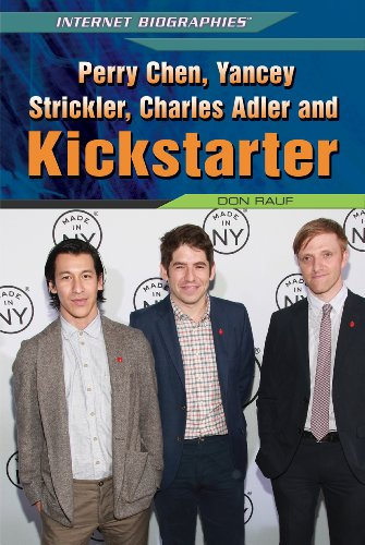 9781448895236: Perry Chen, Yancey Strickler, Charles Adler, and Kickstarter (Internet Biographies)