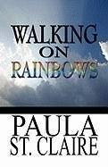 9781448920198: Walking on Rainbows