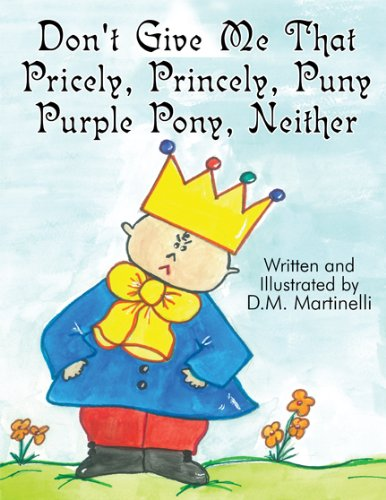 9781448921355: Don't Give Me That Pricely, Princely, Puny Purple Pony, Neither
