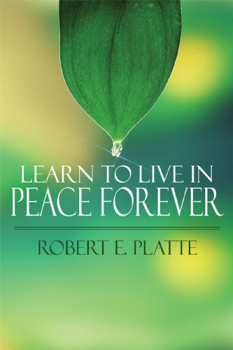 Learn to Live in Peace Forever: Robert E. Platte