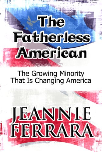 The Fatherless American: The Growing Minority That Is Changing America: Ferrara, Jeannie