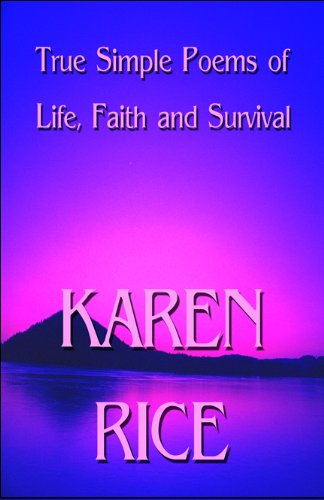 True Simple Poems of Life, Faith and Survival (9781448926497) by Karen Rice