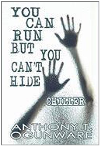 You Can Run, But You Can't Hide: Chiller: Ogunware, Anthony T.
