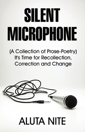 9781448941339: Silent Microphone: (A Collection of Prose-Poetry) It's Time for Recollection, Correction and Change