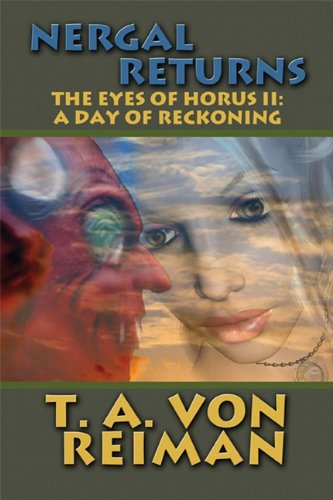 Nergal Returns: The Eyes of Horus II: A Day of Reckoning: T. A. Von Reiman